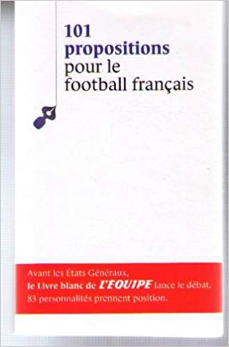 101 propositions pour le football francais.