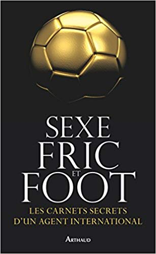 Sexe, fric et foot : Les carnets secrets d'un agent international