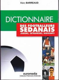 Dictionnaire des footballeurs sedanais, joueurs, entraineurs, dirigeants