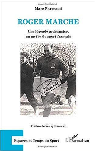 Roger Marche : Une légende ardennaise, un mythe du sport français