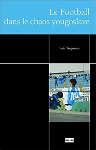 Le football dans le chaos yougoslave Couverture du livre