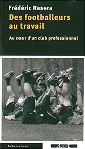 Des footballeurs au travail : Au coeur d'un club professionnel