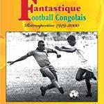 Fantastique football congolais – Rétrospective 1919-2000