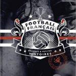 Football français : Grandes et Petites histoires